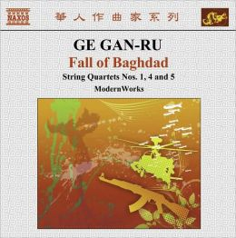 Ge Gan-Ru: Fall of Baghdad, String Quartets 1, 4 and 5