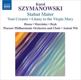 Szymanowski: Stabat Mater; Veni Creator; Litany to the Virgin Mary