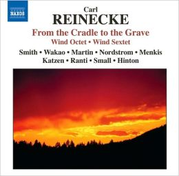 Carl Reinecke: From the Cradle to the Grave; Wind Octet; Wind Sextet