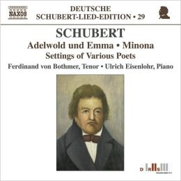 Schubert: Adelwold und Emma; Minona; Settings of Various Poets