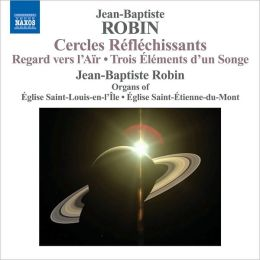 Jean-Baptiste Robin: Cercles Réfléchissants; Regard vers l'Air'; Trois Éléments d'un Songe