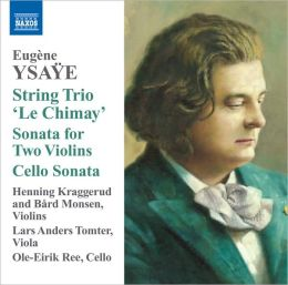 Eugène Ysaÿe: String Trio 'Le Chimay'; Sonata for Two Violins; Cello Sonata