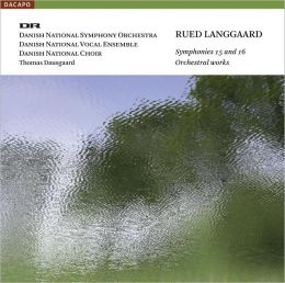 Rued Langgaard: Symphonies 15 and 16; Orchestral Works