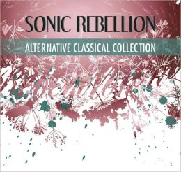 Sonic Rebellion: Alternative Classical Collection [Barnes & Noble Exclusive]
