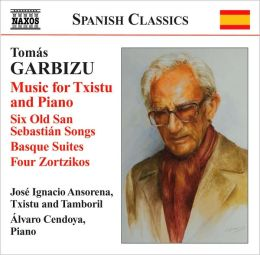 Tomàs Garbizu: Music for Txistu and Piano; Six Old San Sebastián Songs; Basque Suites & Others