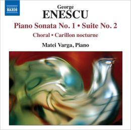 George Enescu: Piano Sonata No. 1; Suite No. 2; Choral & Carillon Nocturne