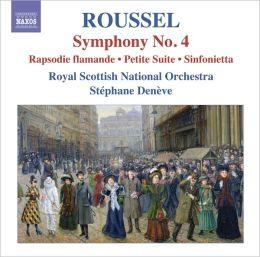 Roussel: Symphony No. 4; Rapsodie Flamande; Petite Suite; Sinfonietta
