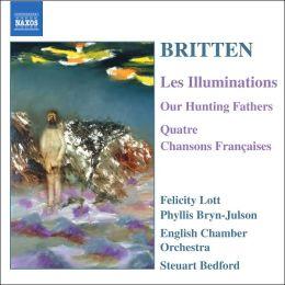 Britten: Les Illuminations; Our Hunting Fathers; Quatre Chansons Françaises