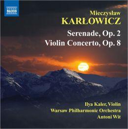 Mieczyslaw Karlowicz: Serenade, Op. 2; Violin Concerto, Op. 8