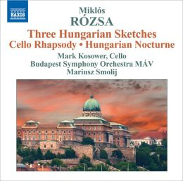 Miklos Rózsa: Three Hungarian Sketches; Cello Rhapsody; Hungarian Nocturne