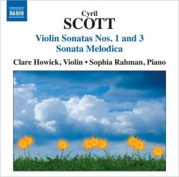 Cyril Scott: Violin Sonatas No. 1 & 3; Sonata Melodica
