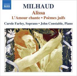 Milhaud: Alissa; L'Amour chante; Poèmes juifs
