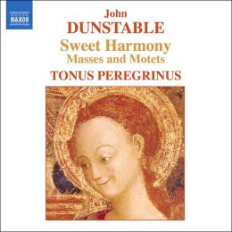 Dunstable: Sweet Harmony - Masses and Motets