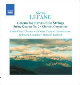 Lefanu: Catena for Eleven Solo Strings; String Quartet No. 2; Clarinet Concertino