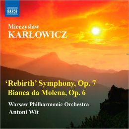Mieczyslaw Karlowicz: Rebirth Symphony, Op. 7; Bianca da Molena, Op. 6