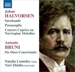 Halvorsen: Sarabande; Passacaglia; Concert Caprice On Norwegian Melodies; Bruni: Six Duos Concertants