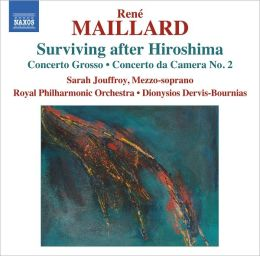 René Maillard: Surviving after Hiroshima; Concerto Grosso; Concerto da Camera No. 2
