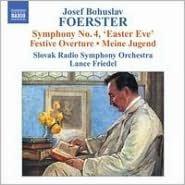 Foerster: Symphony No. 4 Easter Eve; Festive Overture; Meine Jugend