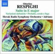 Respighi: Suite in E major; Variazioni Sinfoniche; Preludio, corale e fuga