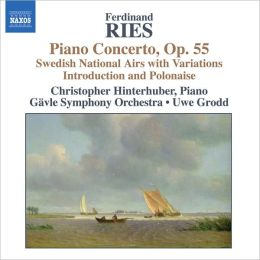 Ferdinand Ries: Piano Concerto; Swedish National Airs with Variations; etc.