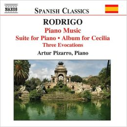 Rodrigo: Piano Music; Suite for Piano; Album for Cecilia; Three Evocations