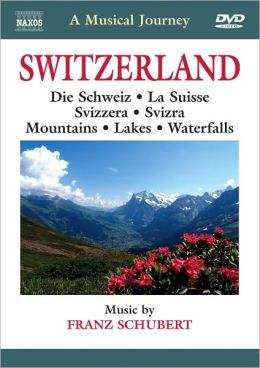 A Musical Journey: Switzerland - Die Schwiez/La Suisse/Svizzera/Svizra/Mountains/Lakes/Waterfalls