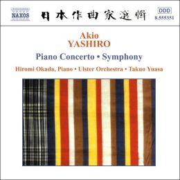 Akio Yashiro: Piano Concerto; Symphony