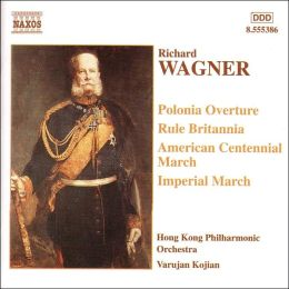 Wagner: Polonia Overture; Rule Britannia; American Centennial March; Imperial March