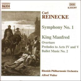Carl Reinecke: Symphony No. 1; King Manfred, Op. 93 (Highlights)