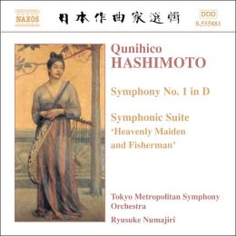 Hashimoto: Symphony No. 1 in D; Heavenly Maiden and Fisherman