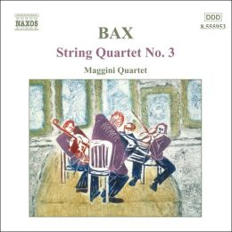 Bax: String Quartet No. 3, etc.