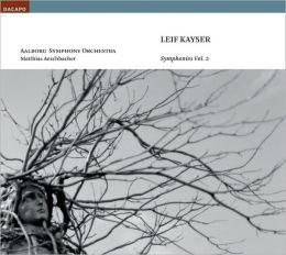 Leif Kayser: Symphonies, Vol. 2