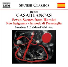 Benet Casablancas: Seven Scenes from Hamlet; New Epigrams; In modo di Passacaglia