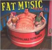 Fat Music, Vol. 6: Uncontrollable Fatulence