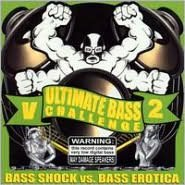Ultimate Bass Challenge, Vol. 2: Bass Shock vs. Bass Erotica