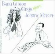 Banu Gibson Sings More Johnny Mercer