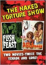 Naked Torture Show: Flesh Feast/3 on a Meathook