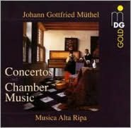 Johann Gottfried Müthel: Concertos and Chamber Music