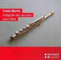 Frank Martin: Intégrale des Oeuvres pour Flûte