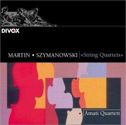 Martin, Szymanowski: String Quartets