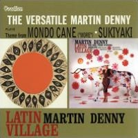 Latin Village/The Versatile Martin Denny