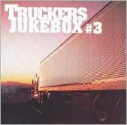Trucker's Jukebox, Vol. 3 [Universal]