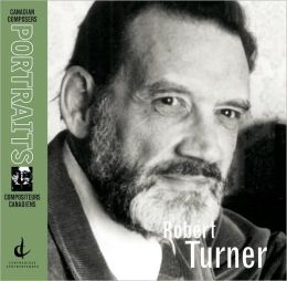Canadian Composers Portrait: Robert Turner