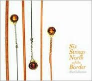 Six Strings North of the Border: The Collection