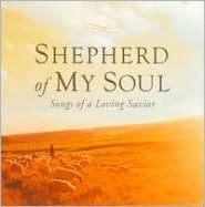Shepherd of My Soul: Songs of A Loving Savior