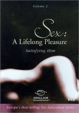 Sex: A Lifelong Pleasure, Vol. 2 - Satisfying Him
