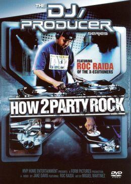 DJ Producer Series: How 2 Party Rock Featuring Roc Raida