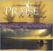 Authentic Worship: Praise and Worship