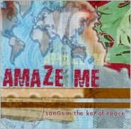 Amaze Me: Songs in the Key of Peace