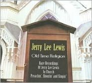 Old Time Religion: Rare Recordings of Jerry Lee Lewis in Church Preachin', Shoutin' and
